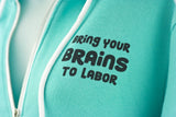 Bring Your BRAINS To Labor Zip Up Hoodie in Aqua