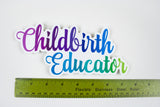 """Childbirth Educator"" Calligraphy 7.5"" Vinyl Sticker"