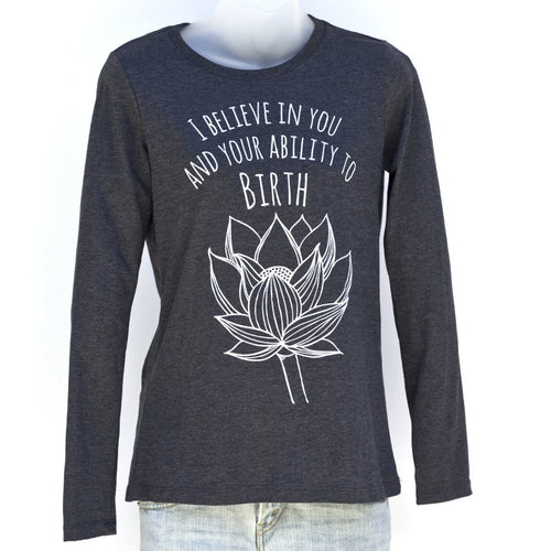 """I Believe in You"" Birth Affirmation Long Sleeve Shirt in Dark Gray"