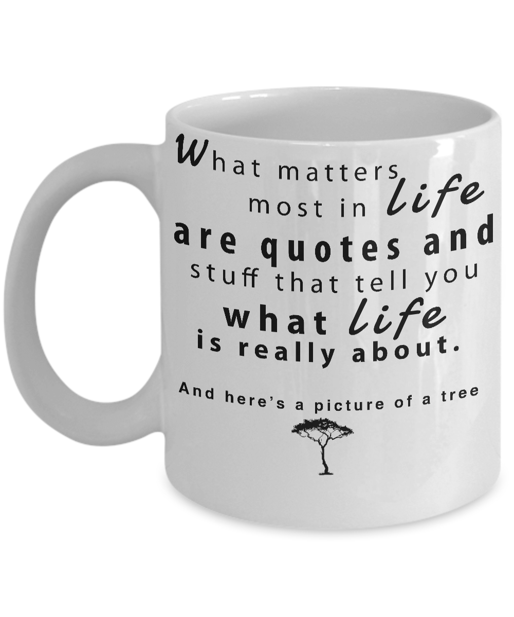 What Matters Most in Life Sarcasm Mug