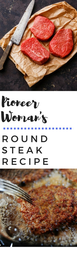 Pioneer Woman's Round Steak Recipe on Honest Beef