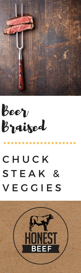 Beer Braised Chuck Steak & Veggies on Honest Beef Company
