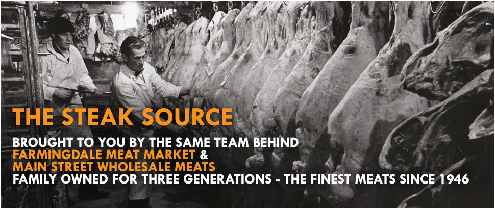 The Steak Source Brought To You By The Same Team Behind Farmingdale Meat Market and Main Street Wholesale Meats
