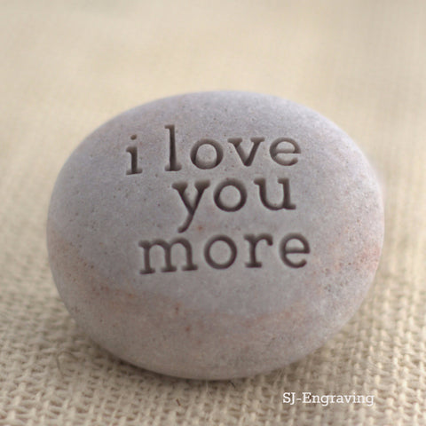 i love you more, or love you more - exclusive engraved beach pebble - design by SJ-Engraving