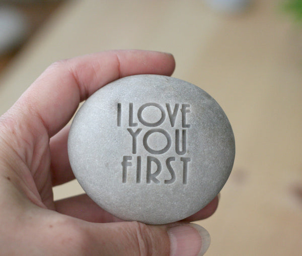 I love you first - engraved beach stone - Ready to ship