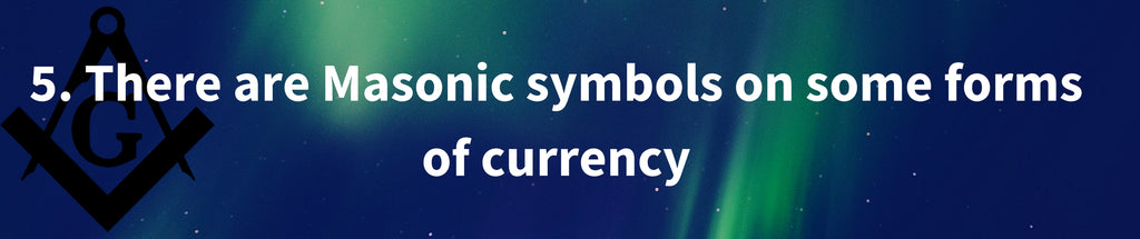 There are Masonic symbols on some forms of currency