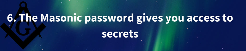The masonic password gives you access to secrets
