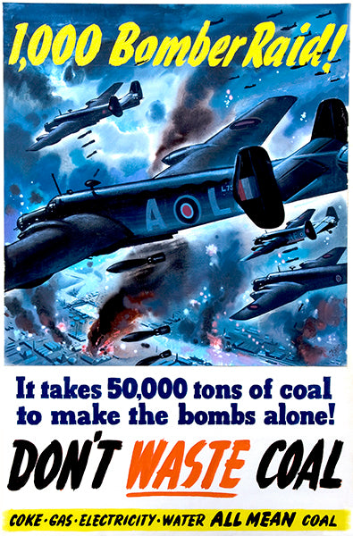 1,000 Bomber Raid - Don't Waste Coal - World War II - UK Propaganda Poster
