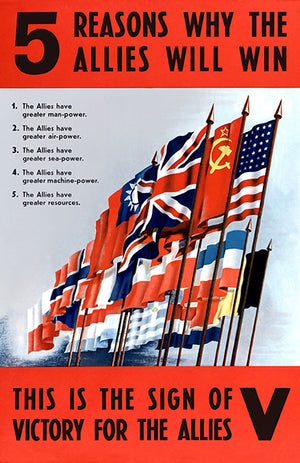 5 Reasons Why The Allies Will Win - 1940's - World War II - Propaganda Poster