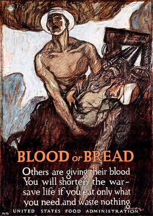 Blood Or Bread - 1917 - World War I - Propaganda Poster