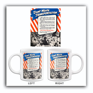 Don't Waste Transportation - 1940's - World War II - Propaganda Mug