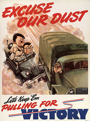 Excuse Our Dust Keep 'Em Victory - 1940 - World War II - Propaganda Poster