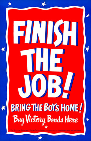 Finish The Job - Victory Bonds - 1940's - World War II - Propaganda Poster