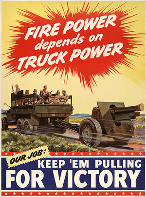 Fire Power Depends Truck Power - Keep 'Em - 1940 - World War II - Propaganda Poster