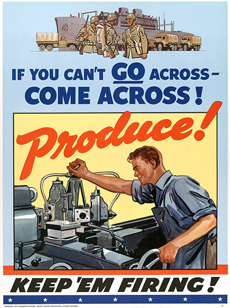 If You Can't Go Across Produce! Keep 'Em Firing - 1942 - WWII - Propaganda Poster