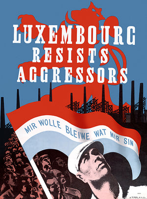 Luxembourg Resists Aggressors - 1940's - World War II - Propaganda Poster