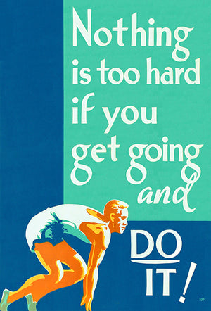Nothing Is Too Hard If You Get Going & Do It! - 1953 - Motivational Poster