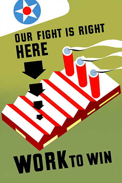 Our Fight Is Right Here - Work To Win - 1943 - World War II - Propaganda Poster