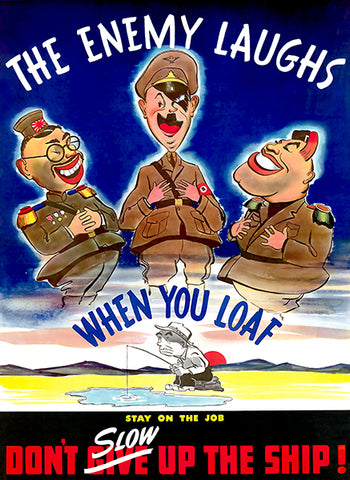 The Enemy Laughs When You Loaf - World War II - Propaganda Poster