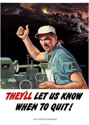 They'll Let Us Know When To Quit! - 1944 - World War II - Propaganda Magnet