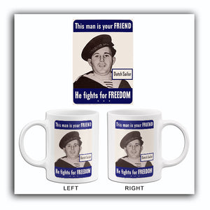 This Man Is Your Friend - He Fights For Freedom - Dutch Sailor - 1942 - World War II – Propaganda Mug