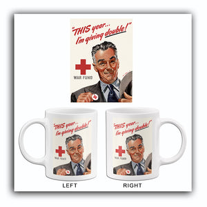 This Year I'm Giving Double! - War Fund - 1940s - World War II - Propaganda Mug
