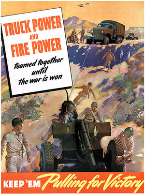 Truck Power Fire Power - Keep 'Em Pulling Victory - 1940 - World War II - Propaganda Poster