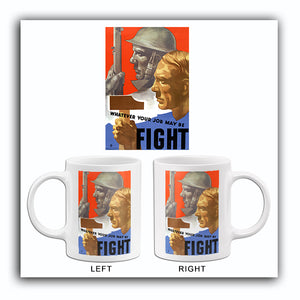 Whatever Your Job May Be - Fight - 1940s - World War II - Propaganda Mug