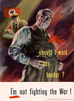 Why Should I Work Any Harder - 1943 - World War II - Propaganda Poster