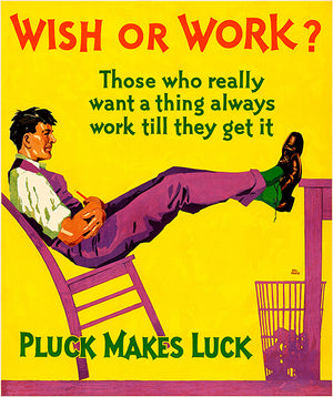 Wish or Work - Pluck Makes Luck - 1929 - Motivational Poster