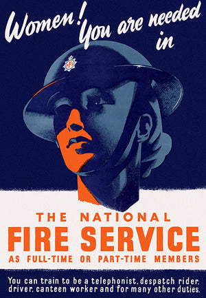 Women! You Are Needed In - The National Fire Service - 1940s - World War II - Propaganda Poster