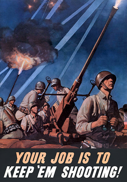 Your Job Is To - Keep 'Em Shooting! - 1942 - World War II - Propaganda Poster