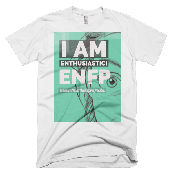 I Am Enthused! | ENFP - The Opera Is Over, Shirts