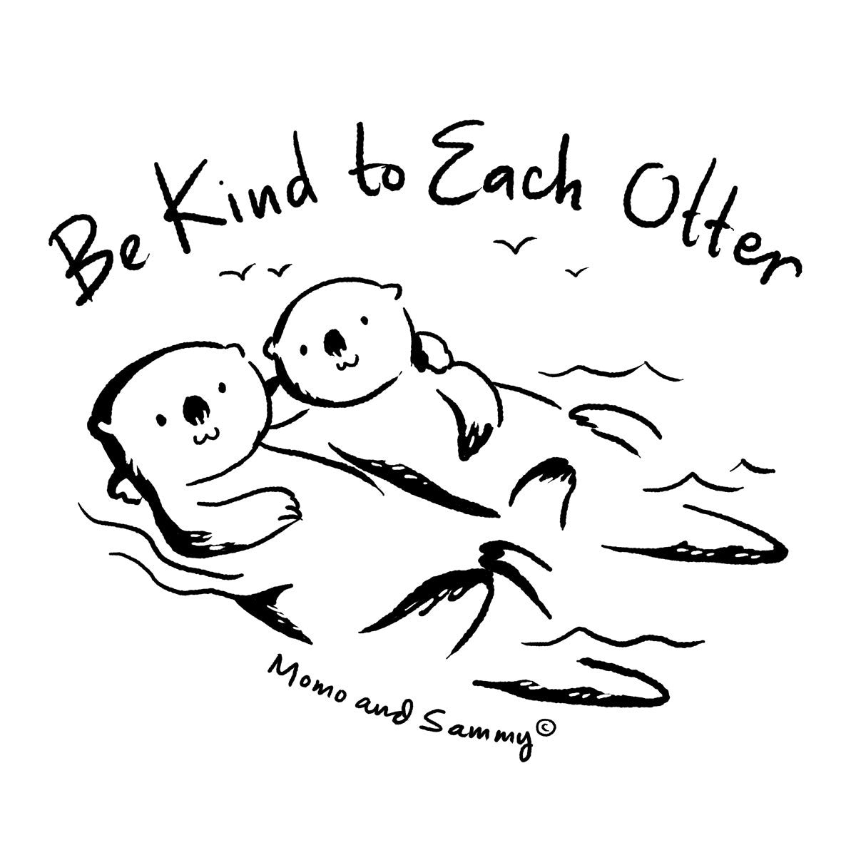Be Kind to Each OTTER design - Momo and Sammy Clothing Co