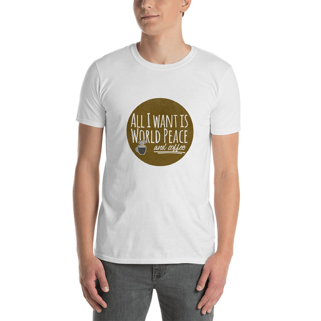 All I Want is World Peace and Coffee Short-Sleeve Unisex T-Shirt - The Japan Shop