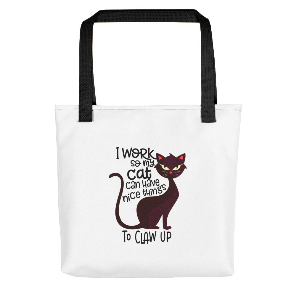I Work so my Cat can have Nice Things to Claw Up Tote Bag