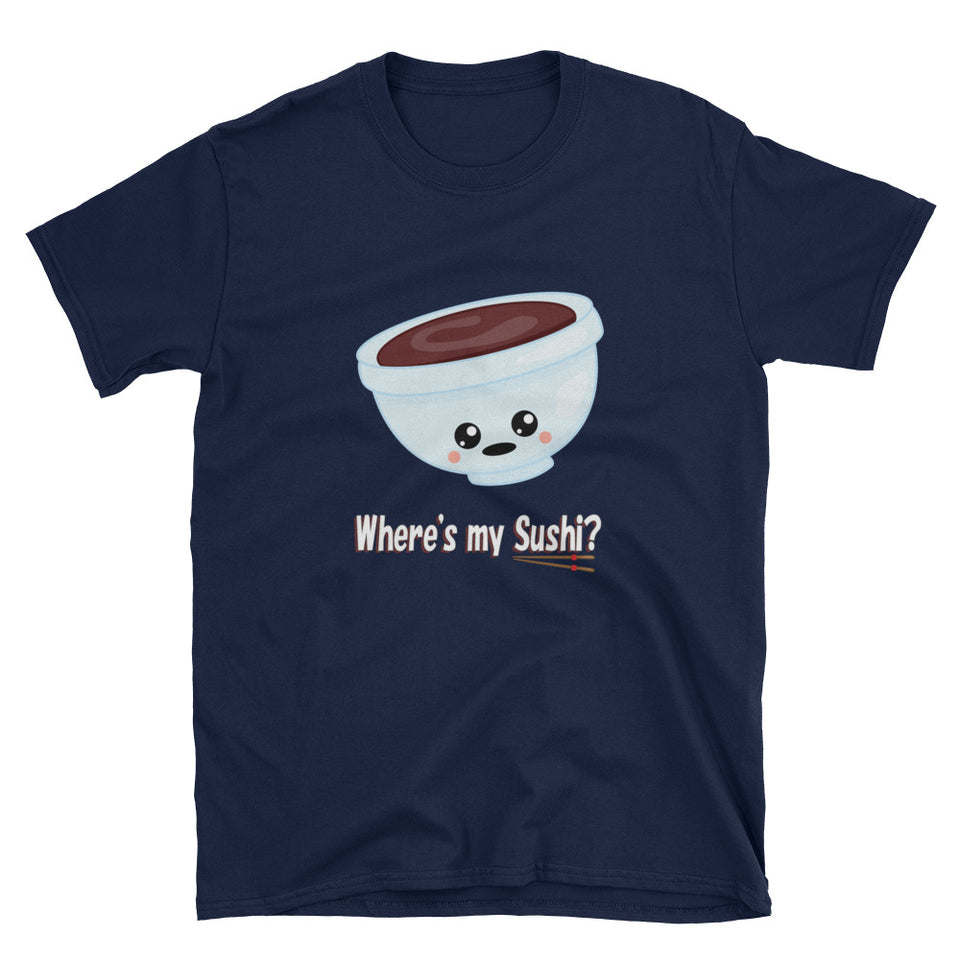 Where's my Sushi? Asks the Kawaii Bowl of Soy Sauce Short-Sleeve Unisex T-Shirt