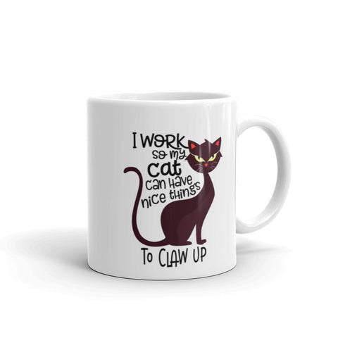I Work so my Cat can have Nice Things to Claw Up Coffee Mug
