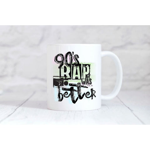90's Rap Is Better Coffee Mug - Simply Crafty