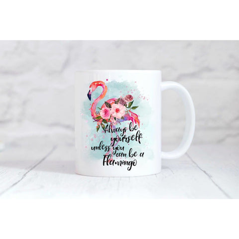 Always Be Yourself Unless You Can Be A Flamingo  Coffee Mug - Simply Crafty