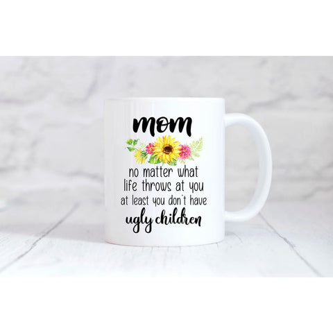 At Least You Didnt Have Ugly Children Coffee Mug - Mugs