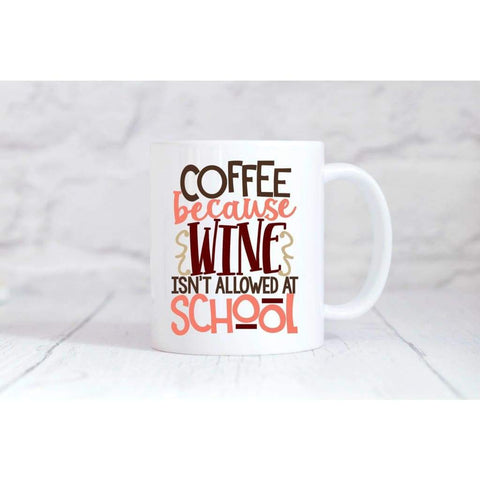 Coffee Because Wine Isn't Allowed In School Mug - Simply Crafty