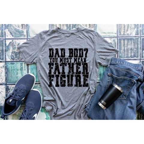 Dad Bod You Must Mean Father Figure Funny Dad Life Men's Shirt - Simply Crafty