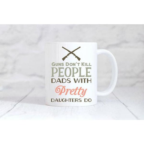 Guns Dont Kill People Dads With Pretty Daughters Do Coffee Mug - Mugs