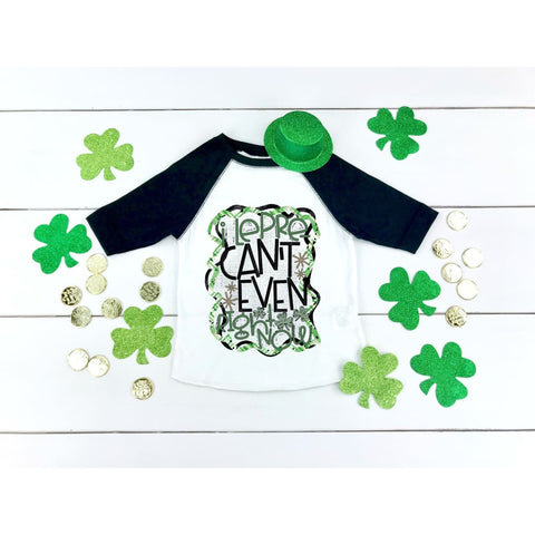 I Can't Even Funny Girls St Patrick's Day Shirt - Simply Crafty