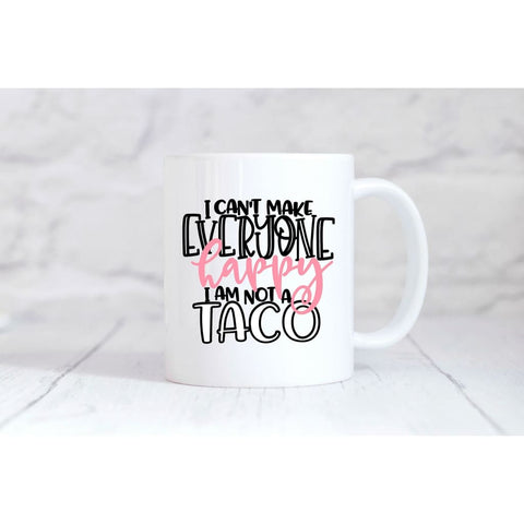 I Cant Make Everyone Happy I Am Not A Taco Coffee Mug - Mugs