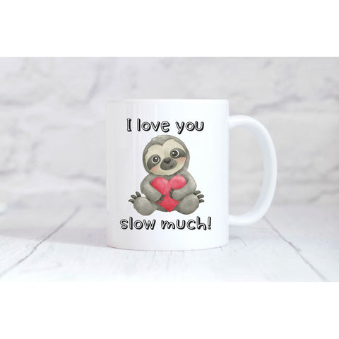 I Love You Slow Much Coffee Mug - Simply Crafty