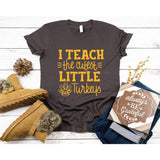 I Teach the Cutest Turkeys Teacher Thanksgiving Shirt - Simply Crafty