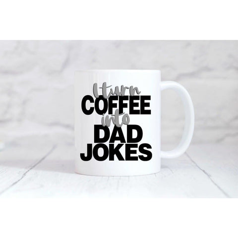 I Turn Coffee Into Dad Jokes Coffee Mug - Mugs