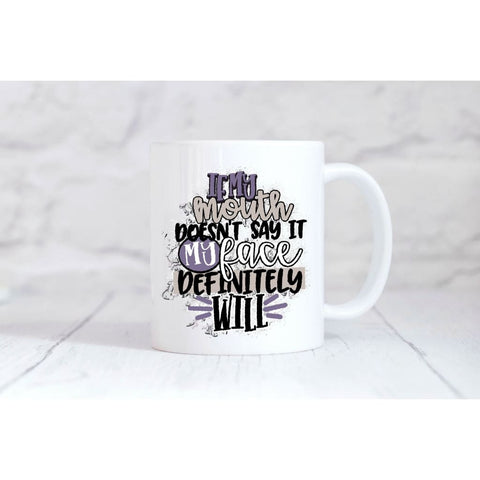 If My Mouth Doesn't Say It My Face Definitely Will Coffee Mug - Simply Crafty